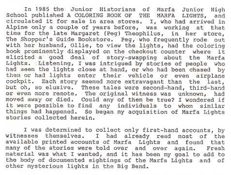 "Excerpt from Judith M. Brueske's book ""The Marfa Lights"" - In 1985 the Junior Historians of Marfa Junior High School published a COLORING BOOK OF THE MARFA LIGHTS and circulated it for sale in area stores.  I, who had arrived in Alpine only a couple of years before, was working at that time for the late Margaret (Peg) Theophilus, in her store, The Shopper's Guide Bookstore.  Peg, who frequently rode out with her husband Ollie, to view the lights, had the coloring book prominently displayed on the checkout counter where it elicited a great deal of story-swapping about the Marfa Lights."