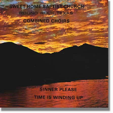Sweet Home Baptist Church, Round Rock, Texas record album cover Combined Choirs, Sinner Please, Time Is Winding Up